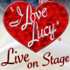 """I Love Lucy"" Live on Stage"