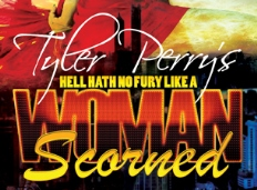 "Tyler Perry's ""Hell Hath No Fury Like a Woman Scorned"""