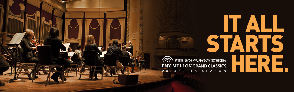 2014-2015 Pittsburgh Symphony Orchestra Mellon Grand Classics Season | It All Starts Here.