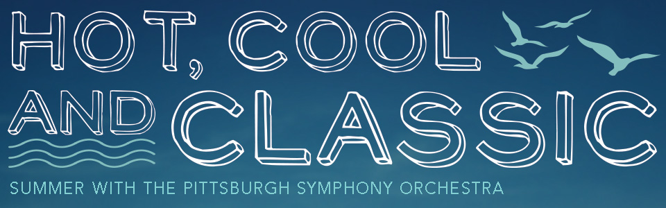 Hot, Cool and Classic | Summer with the Pittsburgh Symphony Orchestra