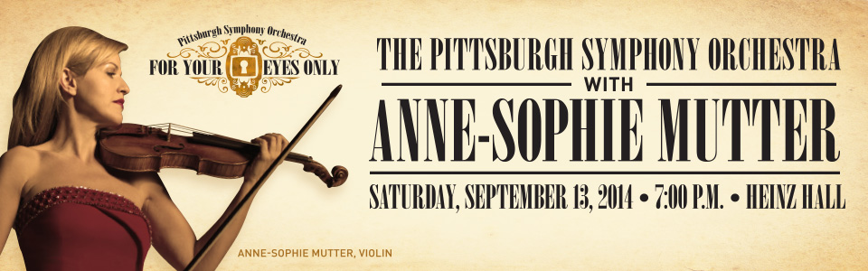 The Pittsburgh Symphony Orchestra with Anne-Sophie Mutter | Saturday, September 13, 2014 * 7 PM